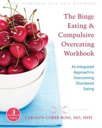 The Binge Eating and Compulsive Overeating Workbook, by Carolyn Coker Ross